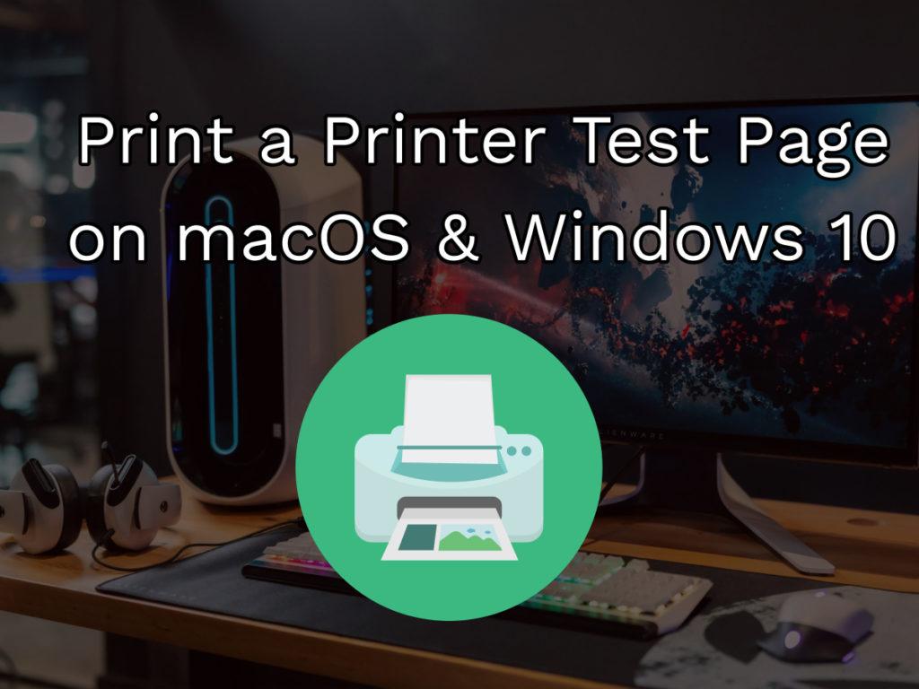 Print a Printer Test Page on macOS & Windows 10